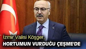 İzmir Valisi Köşger, hortumun vurduğu Çeşme'de