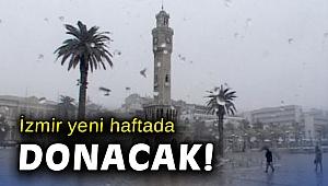 İzmir yeni haftada donacak!