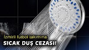 İzmirli futbol takımına sıcak duş cezası!