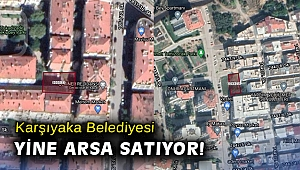 Karşıyaka Belediyesi yine arsa satıyor!