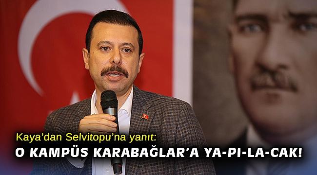 Kaya'dan Selvitopu'na yanıt: O kampüs Karabağlar'a YA-PI-LA-CAK!