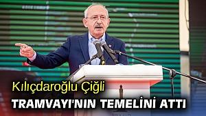 Kılıçdaroğlu Çiğli Tramvayı'nın temelini attı