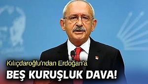 Kılıçdaroğlu'ndan Erdoğan'a beş kuruşluk dava!