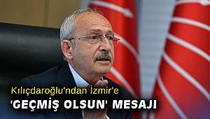Kılıçdaroğlu'ndan İzmir'e 'geçmiş olsun' mesajı