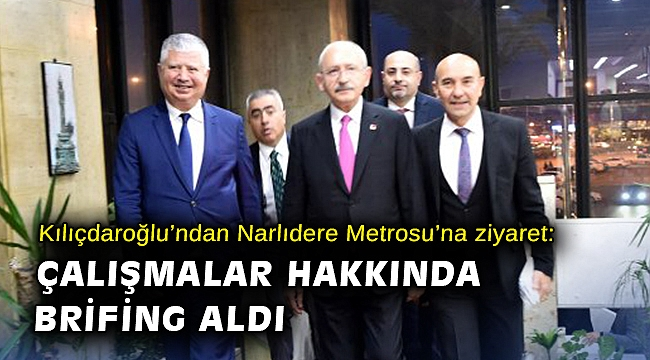 Kılıçdaroğlu'ndan Narlıdere Metrosu ziyareti: Çalışmalar hakkında brifing aldı