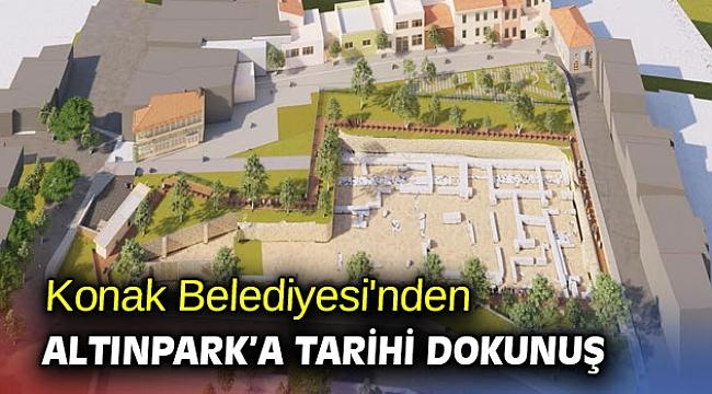 Konak Belediyesi'nden Altınpark'a tarihi dokunuş