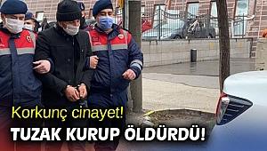 Korkunç cinayet! Tuzak kurup öldürdü!