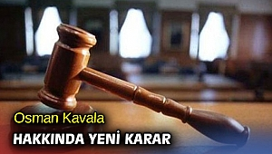 Mahkemeden Kavala hakkında yeni karar