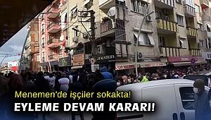 Menemen'de işçiler sokakta! Eyleme devam kararı!