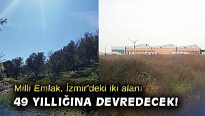 Milli Emlak, İzmir'deki iki alanı 49 yıllığına devredecek!