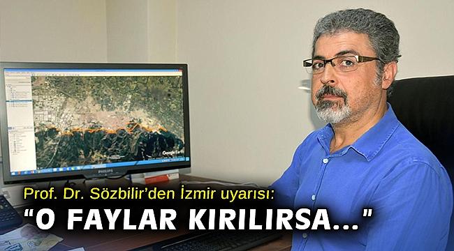 """Prof. Dr. Sözbilir'den İzmir uyarısı: """"O faylar kırılırsa…"""""""