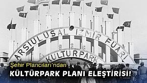 Şehir Plancıları'ndan Kültürpark Planı eleştirisi!