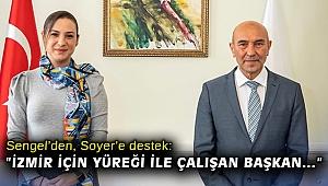 """Sengel'den, Soyer'e destek: """"İzmir için yüreği ile çalışan Başkan…"""""""
