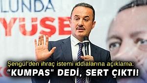 """Şengül'den ihraç istemi iddialarına açıklama: """"Kumpas"""" dedi, sert çıktı!"""