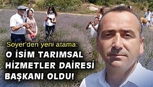 Soyer'den yeni atama: O isim Tarımsal Hizmetler Dairesi Başkanı oldu!