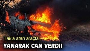 Takla atan araçta yanarak can verdi!