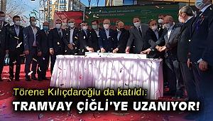 Törene Kılıçdaroğlu da katıldı: Tramvay Çiğli'ye uzanıyor!