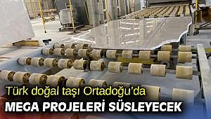 Türk doğal taşı Ortadoğu'da mega projelerde kullanılacak