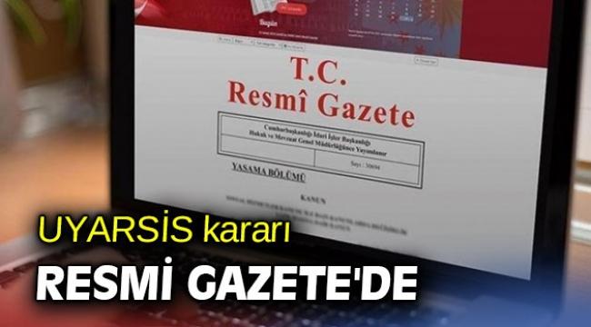 UYARSİS kararı Resmi Gazete'de yayınlandı