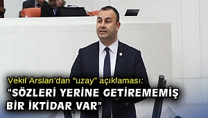 """Vekil Arslan'dan """"uzay"""" açıklaması: """"Sözleri yerine getirememiş bir iktidar var"""""""