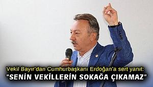 """Vekil Bayır'dan Cumhurbaşkanı Erdoğan'a sert yanıt: """"Senin vekillerin sokağa çıkamaz"""""""
