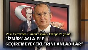 """Vekil Sertel'den Cumhurbaşkanı Erdoğan'a yanıt: """"İzmir'i asla ele geçiremeyeceklerini anladılar"""""""