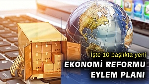 10 maddede yeni Ekonomi Reformları Eylem Planı