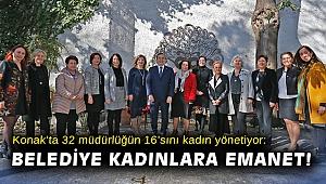 32 müdürlüğün 16'sını kadın yönetiyor: Konak'ta belediye kadınlara emanet!