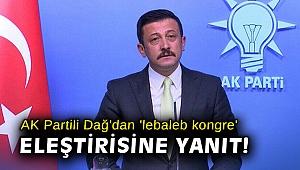 AK Partili Dağ'dan 'lebaleb kongre' eleştirisine yanıt!
