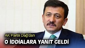 AK Partili Dağ'dan o iddialara yanıt geldi