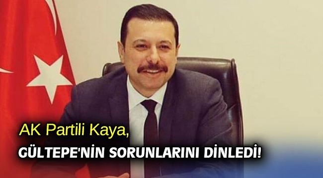 AK Partili Kaya, Gültepe'nin sorunlarını dinledi!