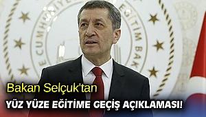 Bakan Selçuk'tan yüz yüze eğitime geçiş açıklaması!