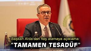 Başkan Arda'dan flaş atamaya açıklama: