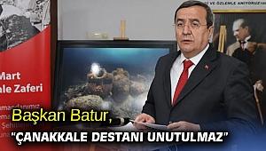 """Başkan Batur, """"Çanakkale destanı unutulmaz"""""""
