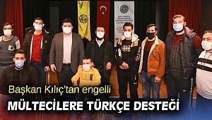Başkan Kılıç'tan engelli mültecilere Türkçe desteği