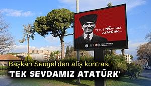 Başkan Sengel'den afiş kontrası! 'Tek sevdamız Atatürk'