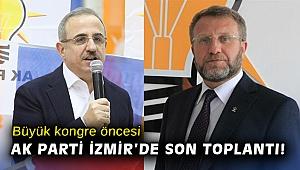 Büyük kongre öncesi AK Parti İzmir'de son toplantı!