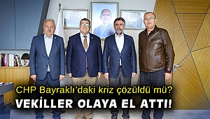 CHP Bayraklı'daki kriz çözüldü mü? Vekiller olaya el attı!