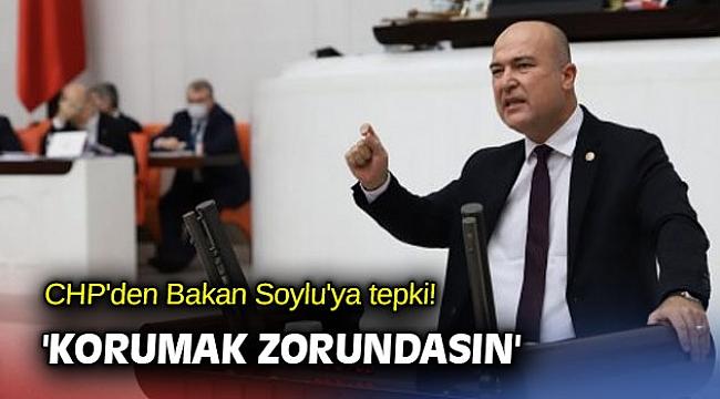 CHP'den Bakan Soylu'ya tepki! 'Korumak zorundasın'
