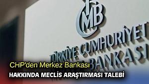 CHP'den Merkez Bankası için araştırma talebi