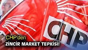 CHP'den zincir market tepkisi!