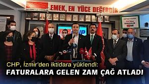 CHP, İzmir'den iktidara yüklendi: Faturalara gelen zamlar çağ atladı