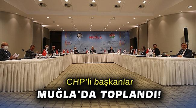 CHP'li büyükşehir belediye başkanları Muğla'da toplandı