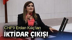 CHP'li Erdan Kılıç'tan iktidar çıkışı