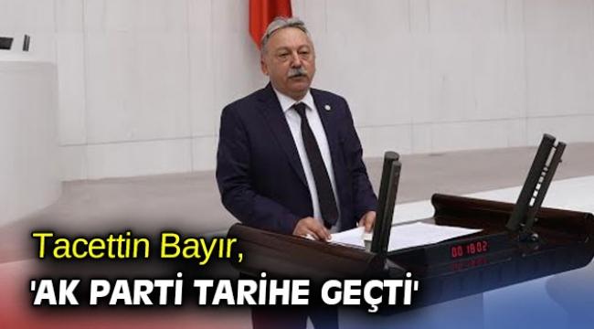 CHP'li vekil, 'AK Parti tarihe geçti'