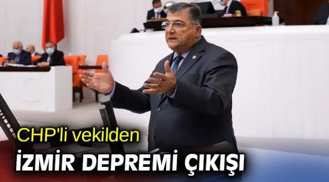 CHP'li vekilden İzmir depremi çıkışı