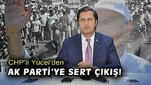 CHP'li Yücel'den AK Parti'ye sert çıkış!