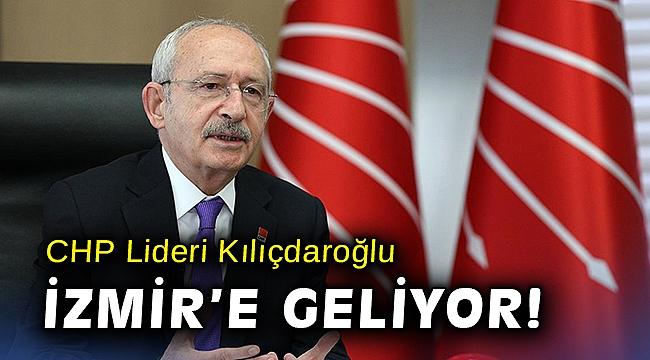 CHP Lideri Kılıçdaroğlu İzmir'e geliyor!