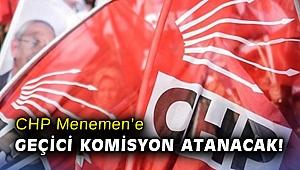 CHP Menemen'e geçici komisyon atanacak!