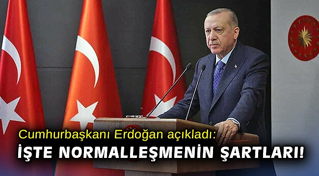 Cumhurbaşkanı Erdoğan açıkladı: İşte normalleşmenin şartları!